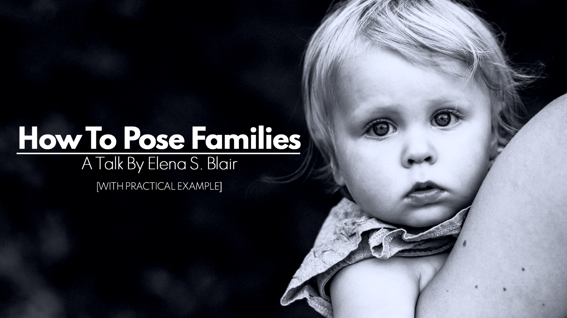 How To Pose Families During A Photoshoot With Practical Example | A Talk Follow By Q&A By Elena S. Blair